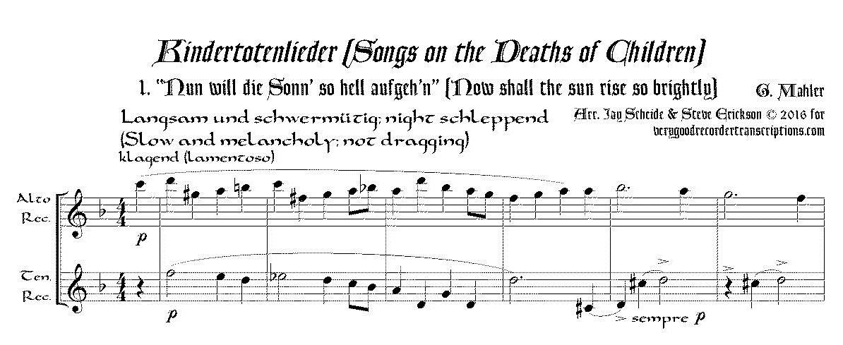 """Nun will die Sonn' so hell aufgeh'n"", from *Kindertotenlieder*, arr. for alto & tenor recorders"